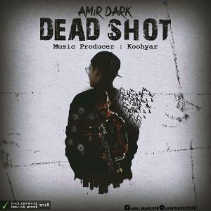 آهنگ Dead Shot از امیر دارک